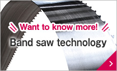 Want to know more! Band saw technology